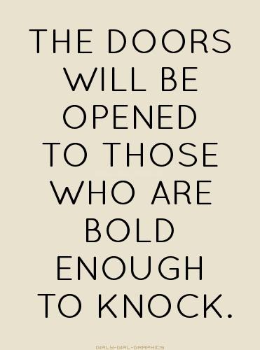 be bold, doors will open